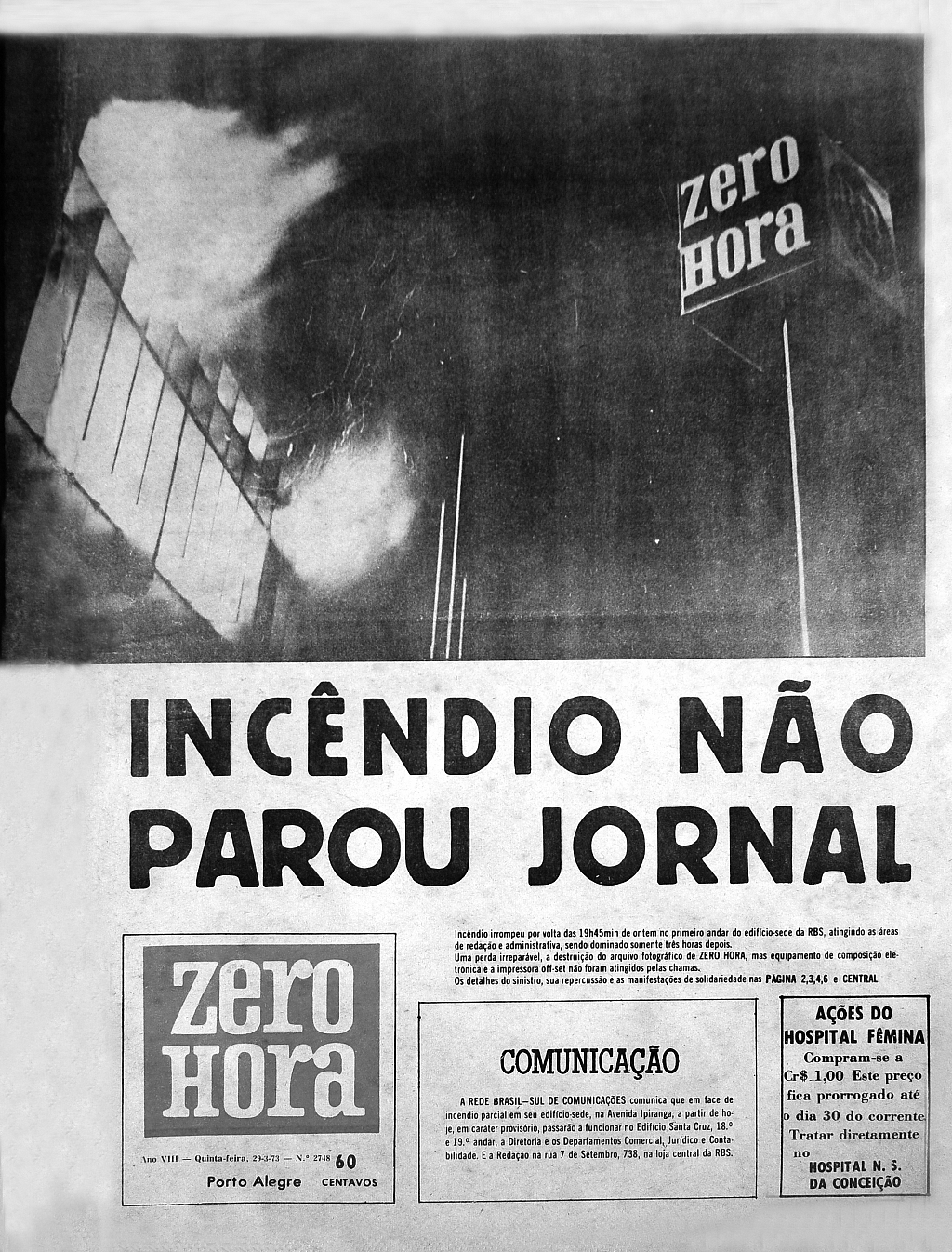 1973 - A fire destroys part of the Zero Hora newspaper building, but the next day edition is still finished and printed with the help of Jornal do Comércio (a competitor newspaper) team.